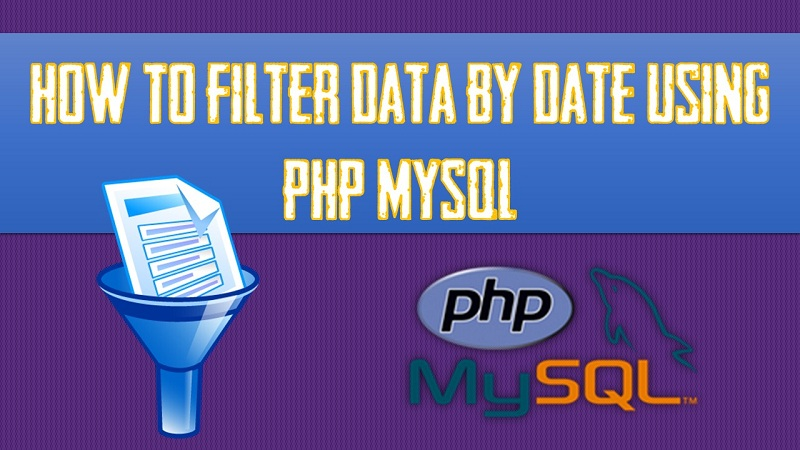 How To Filter Data By Date using PHP MySQL