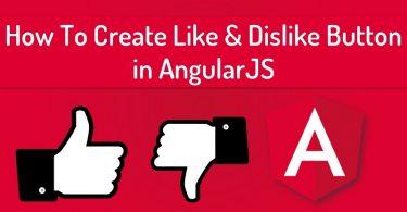 How To Create Like & Dislike Button in AngularJS