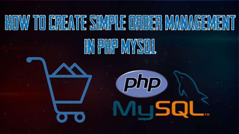 How to create Simple Order Management in PHP MySQL